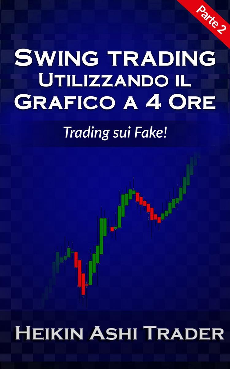 Swing Trading con il grafico a 4 ore: Parte 2: Trading sui Fake!