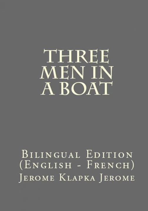 Three Men In A Boat: Bilingual Edition (English – French)
