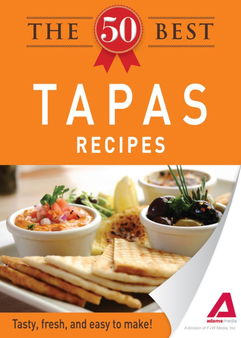The 50 Best Tapas Recipes:Tasty, fresh, and easy to make!