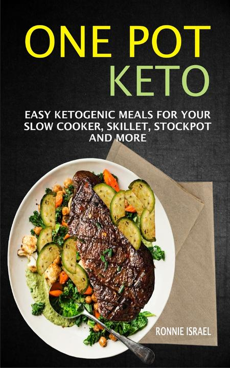 One Pot Keto: Easy Ketogenic Meals For Your Slow Cooker, Skillet, Stockpot And M
