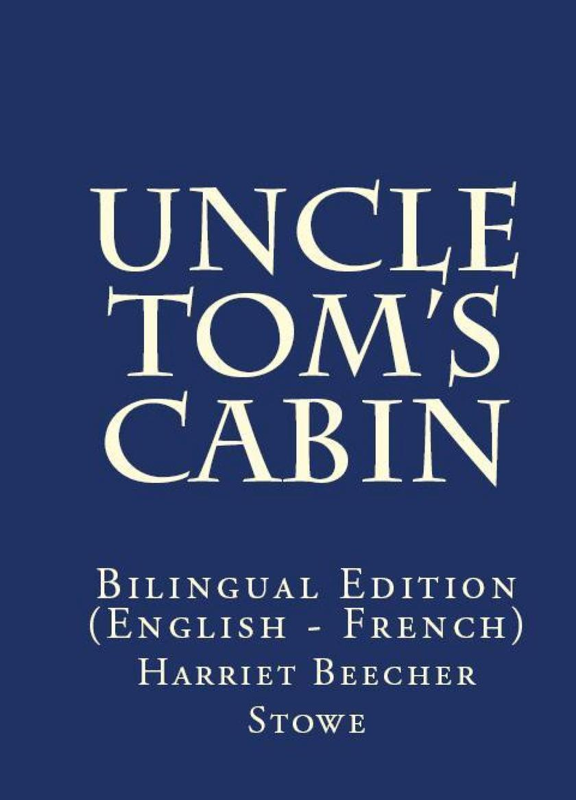 Uncle Tom's Cabin: Bilingual Edition (English – French)