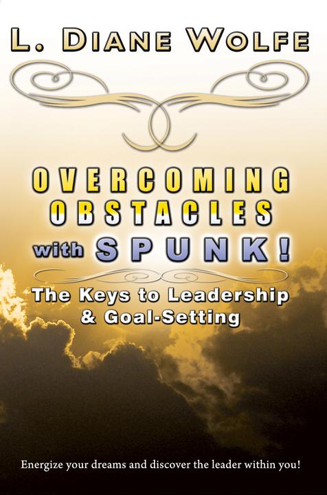 Overcoming Obstacles With SPUNK!: The Keys to Leadership & Goal-Setting