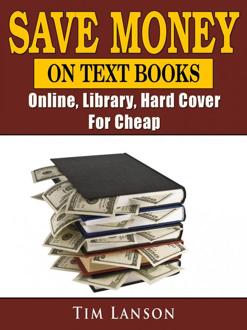 Save Money on Text Books: Online, Library, Hard Cover, For Cheap