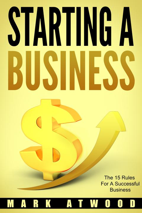 Starting A Business: The 15 Rules For Successful Business