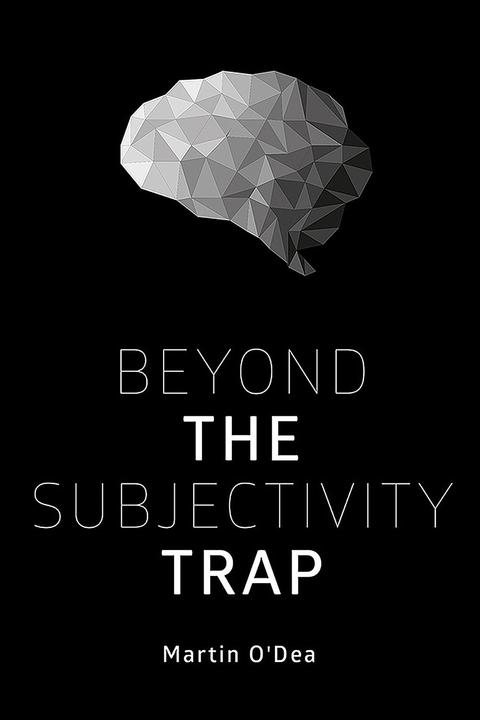 Beyond the Subjectivity Trap