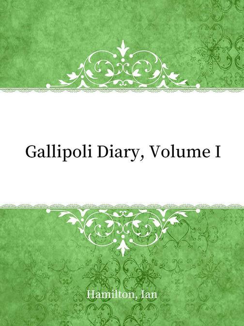 Gallipoli Diary, Volume I