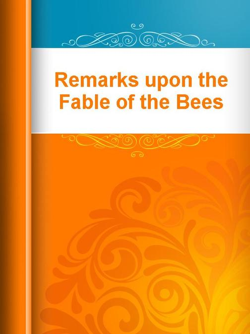 Remarks upon the Fable of the Bees