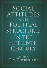 Social Attitudes and Political Structures in the Fifteenth Century