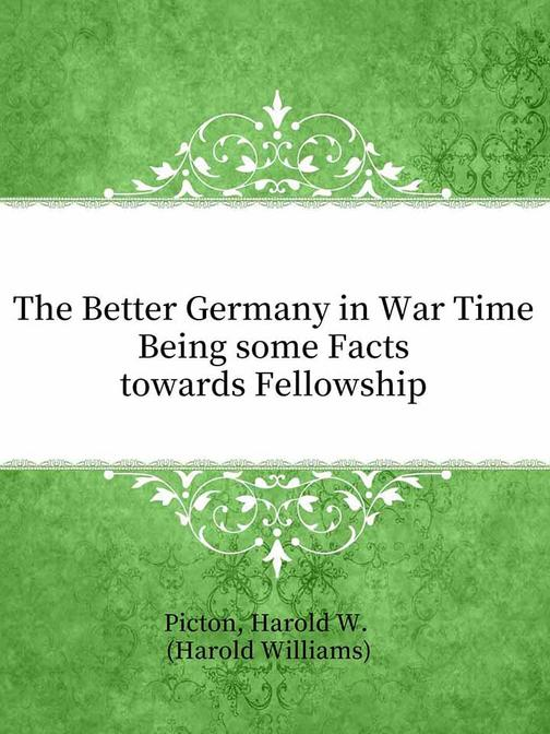 The Better Germany in War Time Being some Facts towards Fellowship