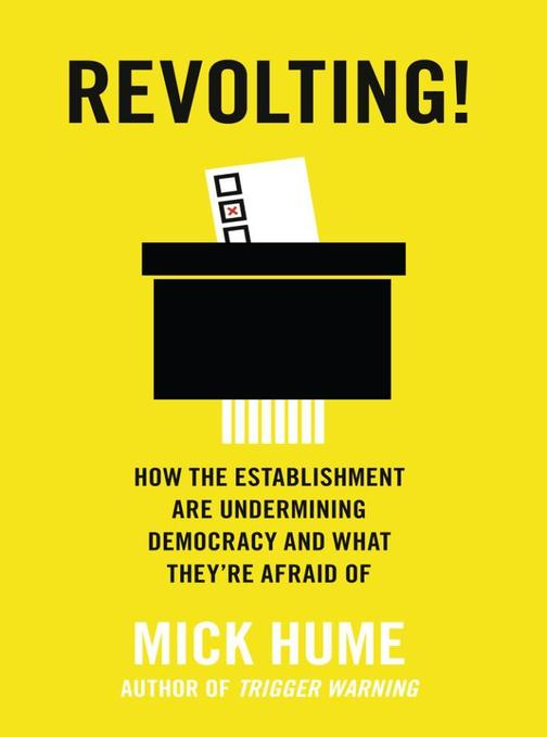 Revolting!: How the Establishment are Undermining Democracy and What They're Afr