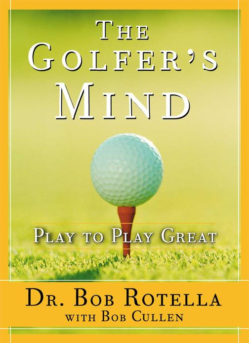 The Golfer's Mind:Play to Play Great