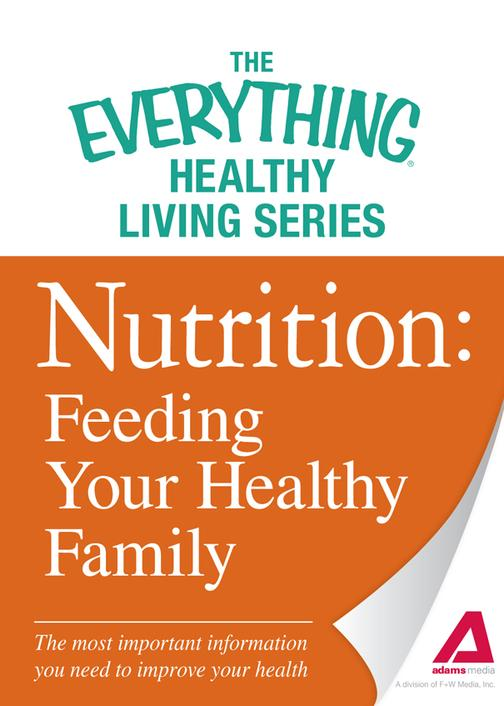 Nutrition: Feeding Your Healthy Family:The most important information you need