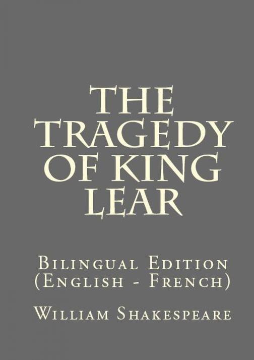 The Tragedy Of King Lear: Bilingual Edition (English – French)