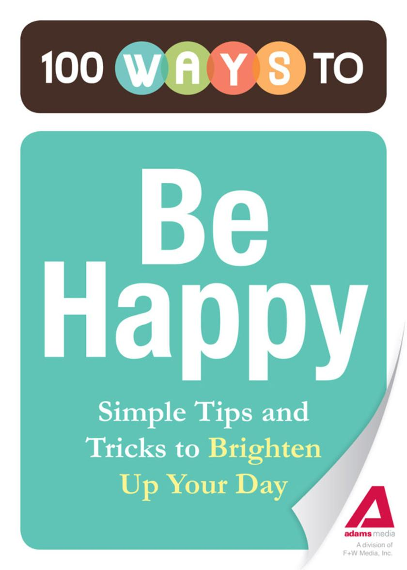 100 Ways to Be Happy:Simple Tips and Tricks to Brighten Up Your Day