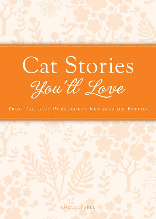 Cat Stories You'll Love:True tales of purrfectly remarkable kitties