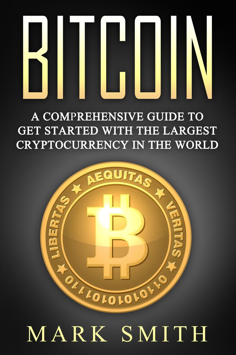 Bitcoin: A Comprehensive Guide To Get Started With the Largest Cryptocurrency in