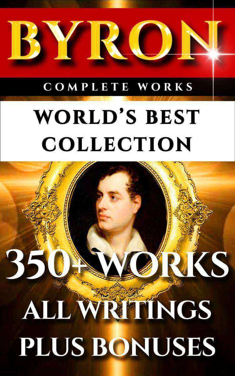 Lord Byron Complete Works – World's Best Collection: 350+ Works
