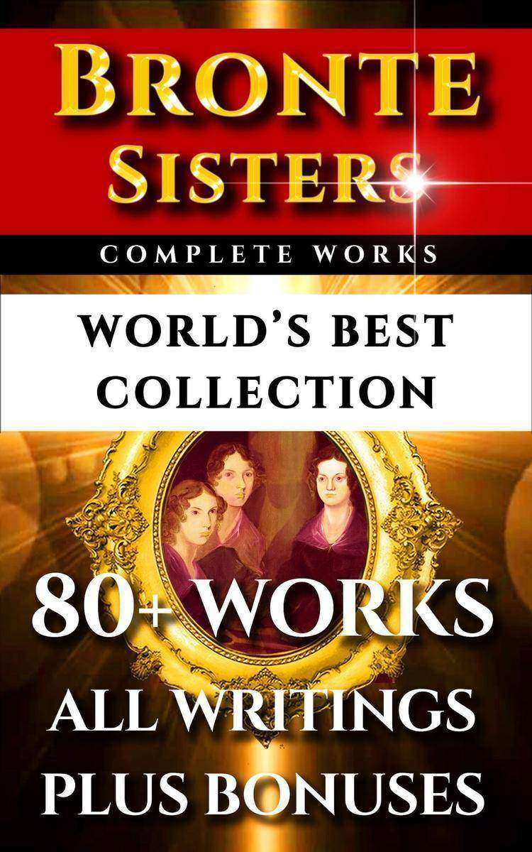 Bronte Sisters Complete Works – World's Best Collection: 80+ Works of Charlotte