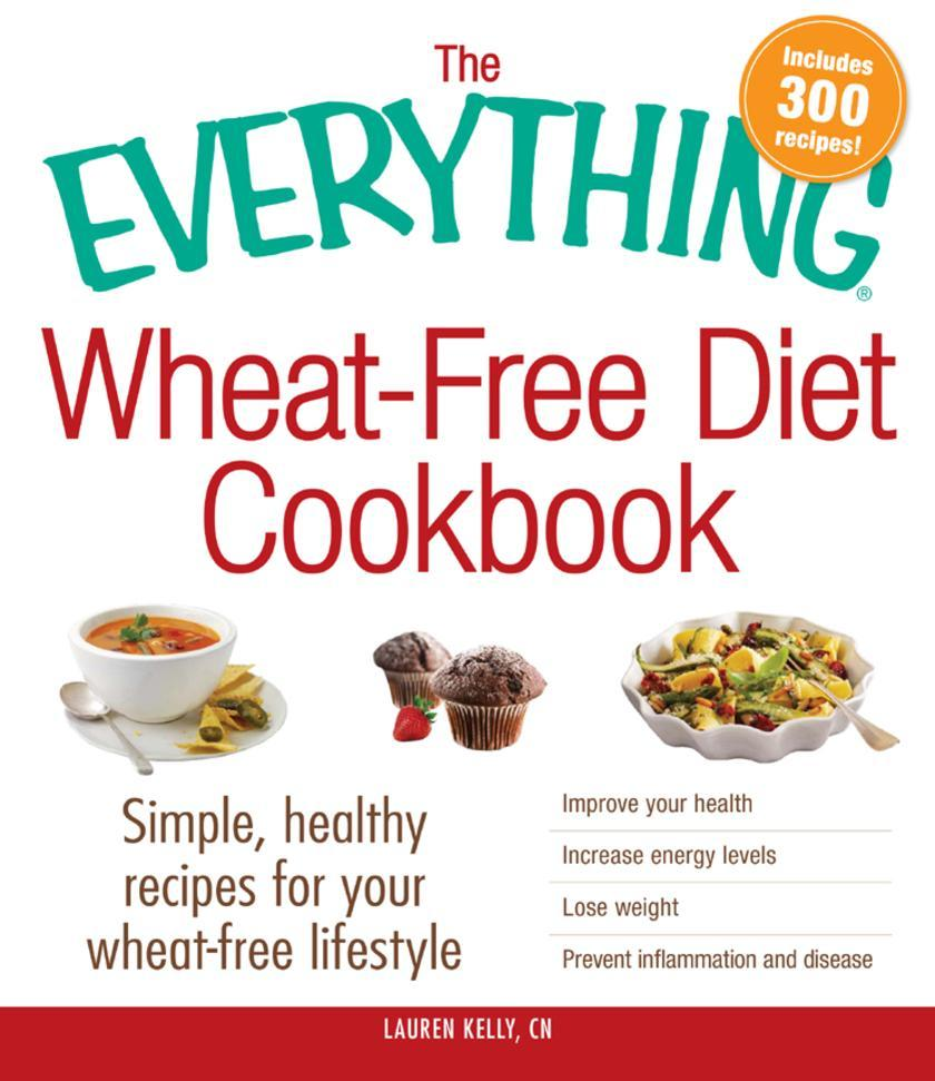 The Everything Wheat-Free Diet Cookbook:Simple, Healthy Recipes for Your Wheat-F