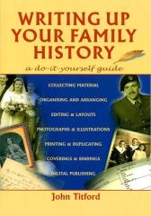 Writing up Your Family History : A Do-it-Yourself Guide