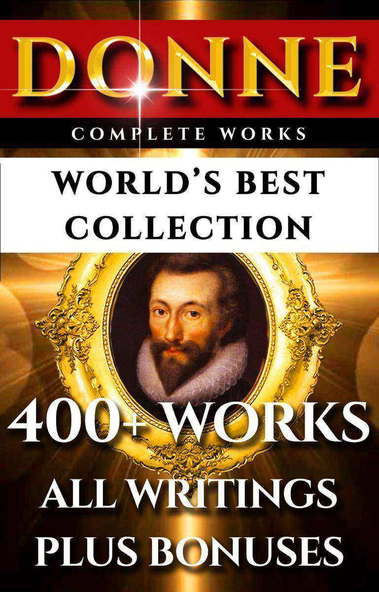 John Donne Complete Works – World's Best Collection: 400+ Works