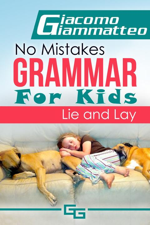 No Mistakes Grammar for Kids, Volume II: Lie and Lay