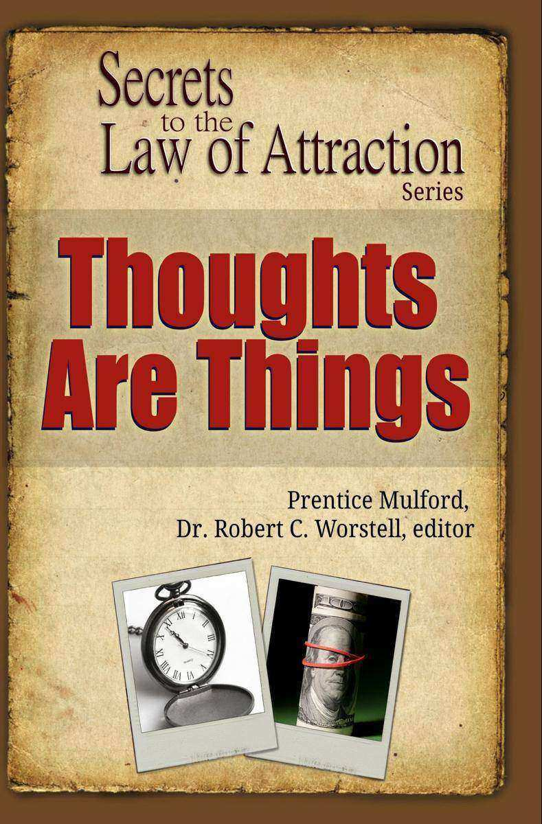 Thoughts Are Things: Secrets to the Law of Attraction
