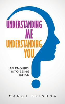 Understanding Me, Understanding You: An enquiry into being human