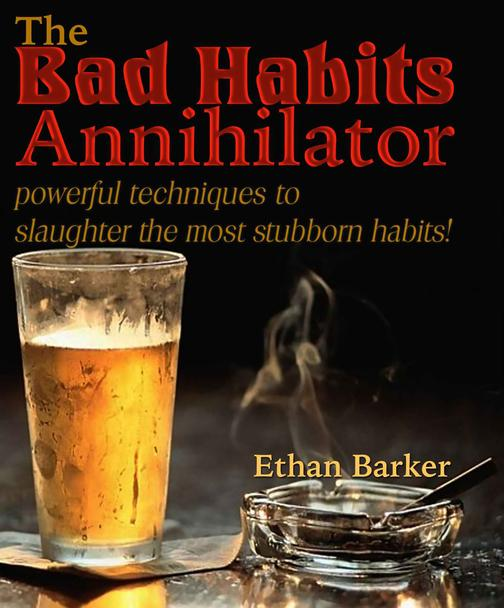 The Bad Habits Annihilator: Powerful Techniques To Slaughter The Most Stubborn H