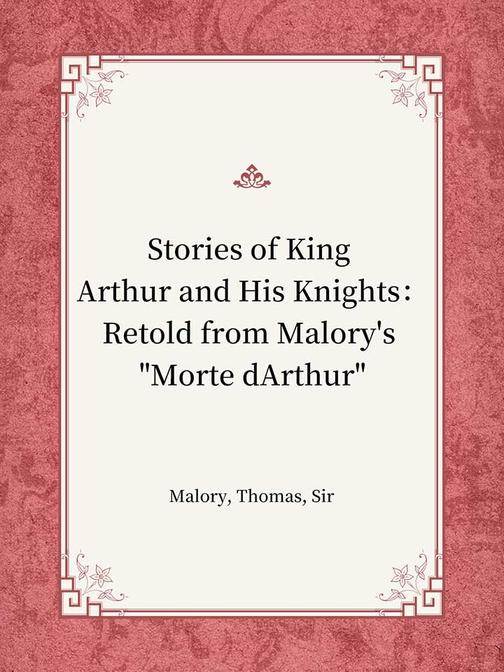 "Stories of King Arthur and His Knights:Retold from Malory's ""Morte dArthur"""