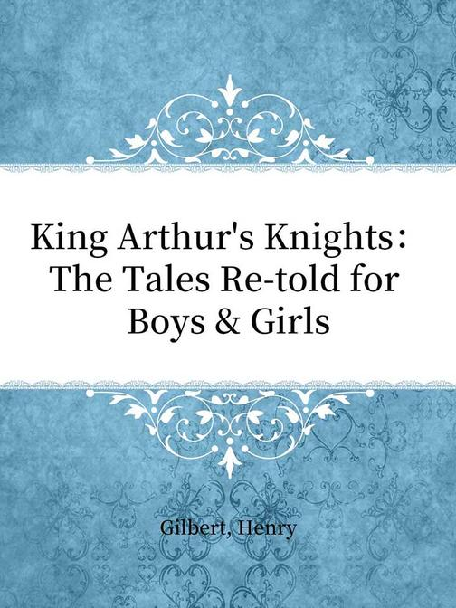 King Arthur's Knights:The Tales Re-told for Boys & Girls