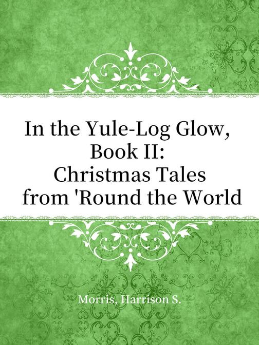 In the Yule-Log Glow, Book II Christmas Tales from 'Round the World