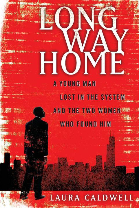 Long Way Home:A Young Man Lost in the System and the Two Women Who Found Him