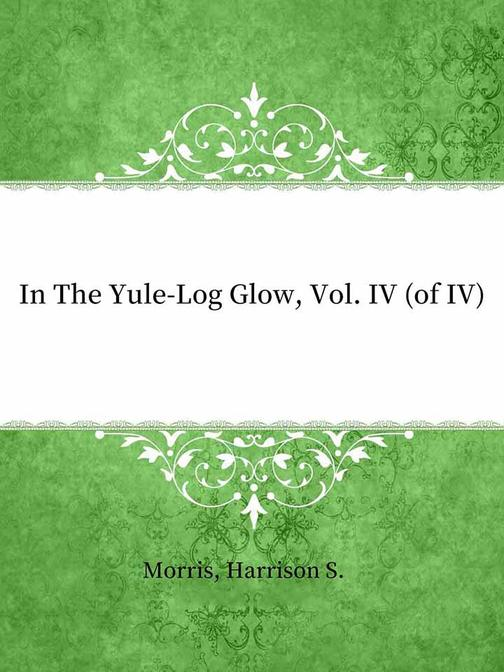 In The Yule-Log Glow, Vol. IV (of IV)