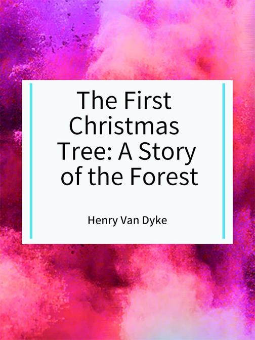 The First Christmas Tree  A Story of the Forest