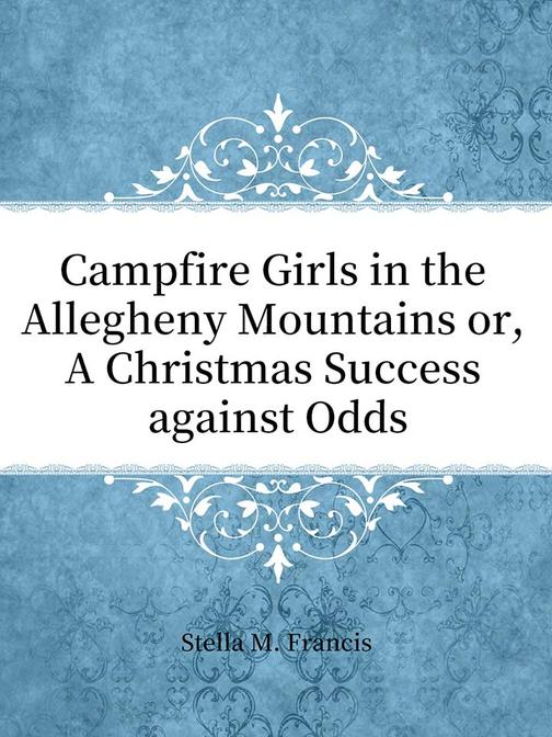 Campfire Girls in the Allegheny Mountains: or, A Christmas Success against Odds