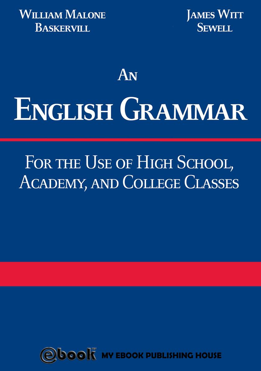 An English Grammar: For the Use of High School, Academy, and College Classes
