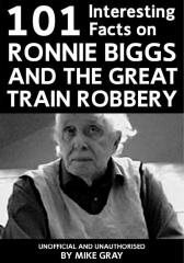 101 Interesting Facts on Ronnie Biggs and the Great Train Robbery