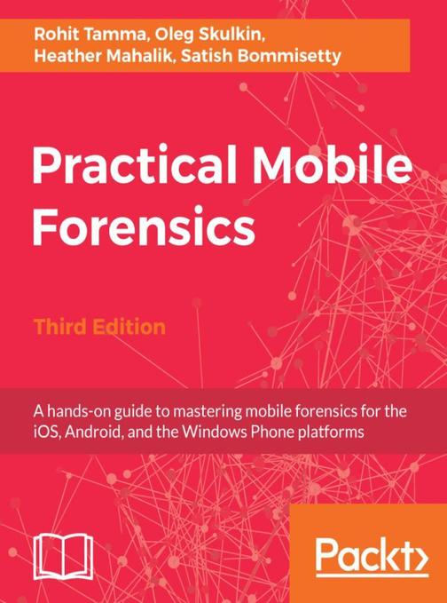 Practical Mobile Forensics - Third Edition