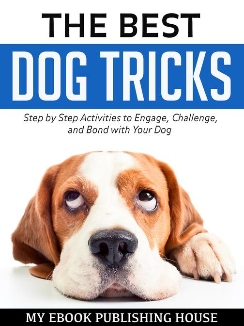 The Best Dog Tricks: Step by Step Activities to Engage, Challenge, and Bond with