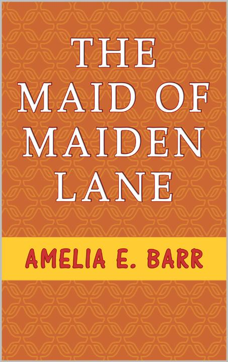 """The Maid of Maiden Lane: A Sequel to """"The Bow of Orange Ribbon.""""   A Love Story"""