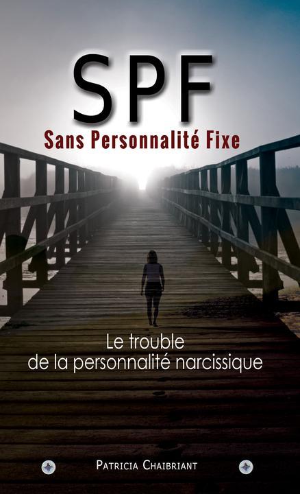 SPF : Sans Personnalité Fixe: Le prédateur du trouble de la personnalité narciss