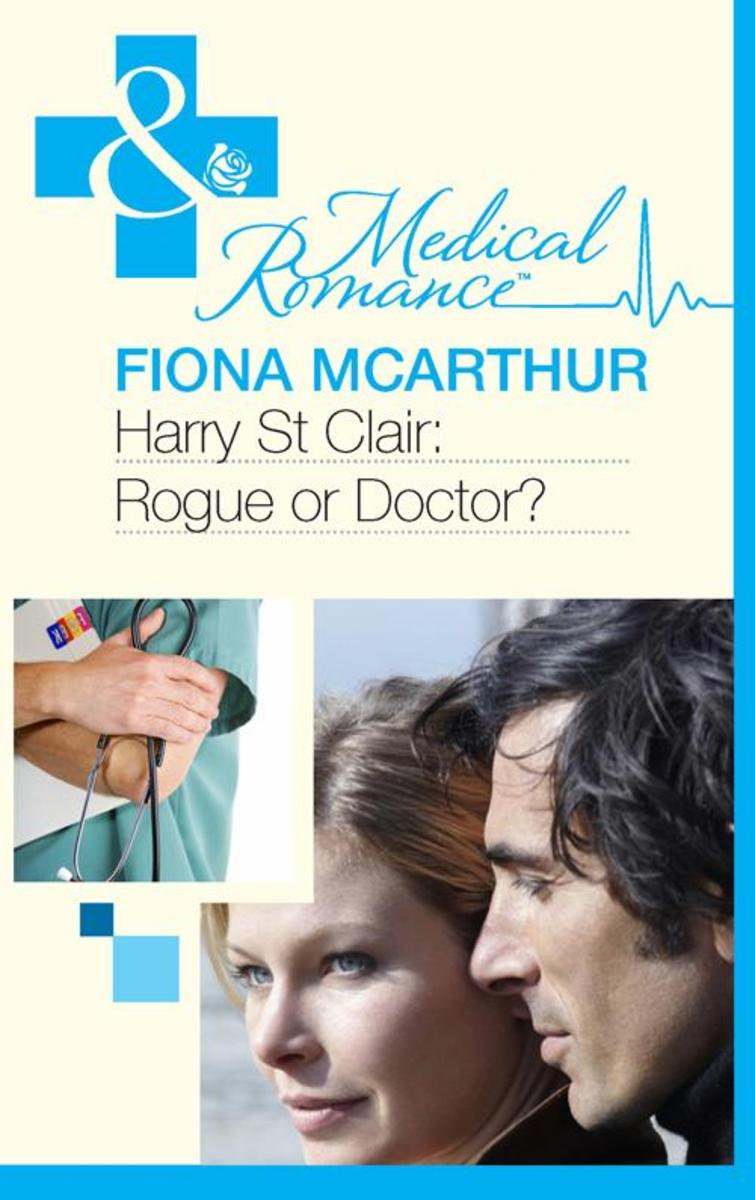 Harry St Clair:Rogue or Doctor? (Mills & Boon Medical)