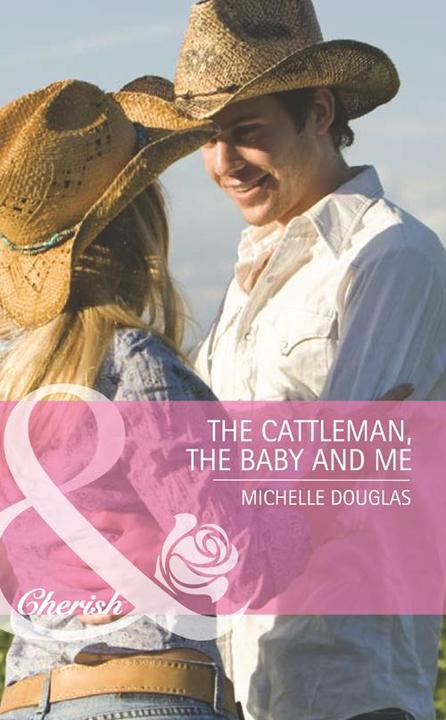 The Cattleman, The Baby and Me (Mills & Boon Romance) (Outback Baby Tales, Book