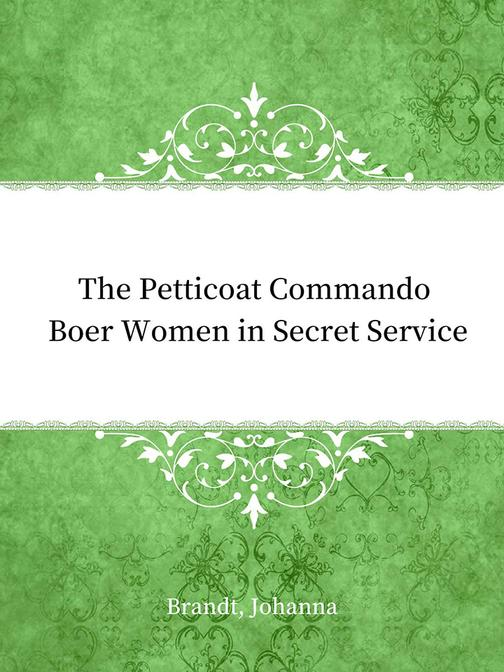 The Petticoat Commando Boer Women in Secret Service