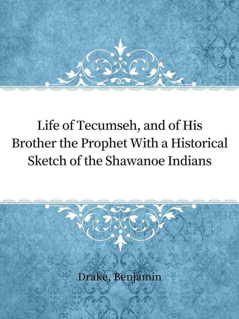Life of Tecumseh, and of His Brother the Prophet With a Historical Sketch of the