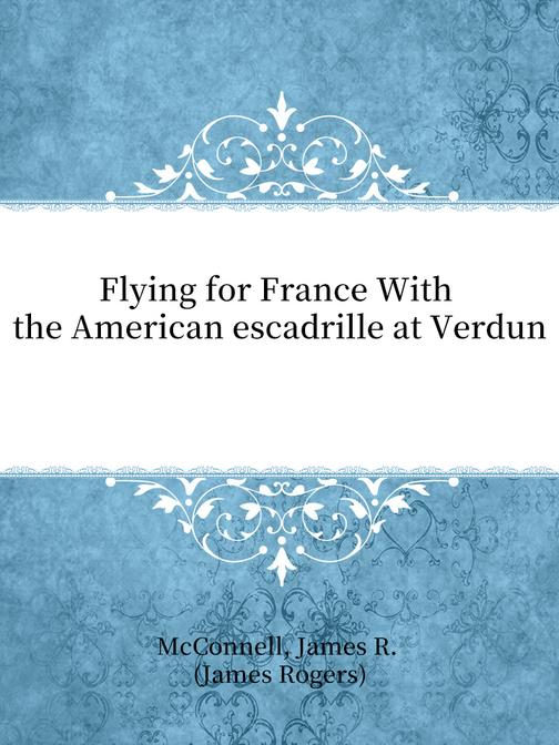 Flying for France With the American escadrille at Verdun