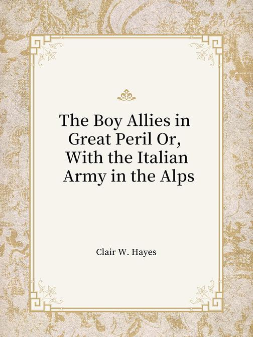 The Boy Allies in Great Peril Or, With the Italian Army in the Alps