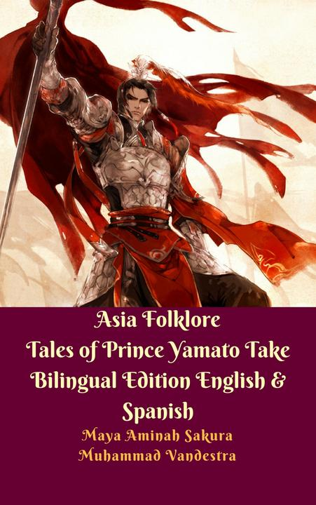 Asia Folklore Tales of Prince Yamato Take Bilingual Edition English & Spanish