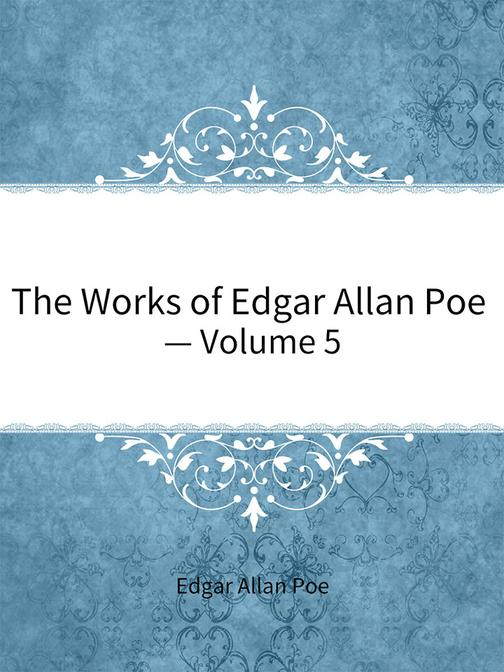 The Works of Edgar Allan Poe — Volume 5